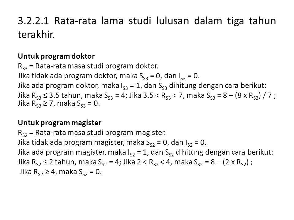 3.2.2.1 Rata-rata lama studi lulusan dalam tiga tahun terakhir. Untuk program doktor R S3 = Rata-rata masa studi program doktor. Jika tidak ada progra