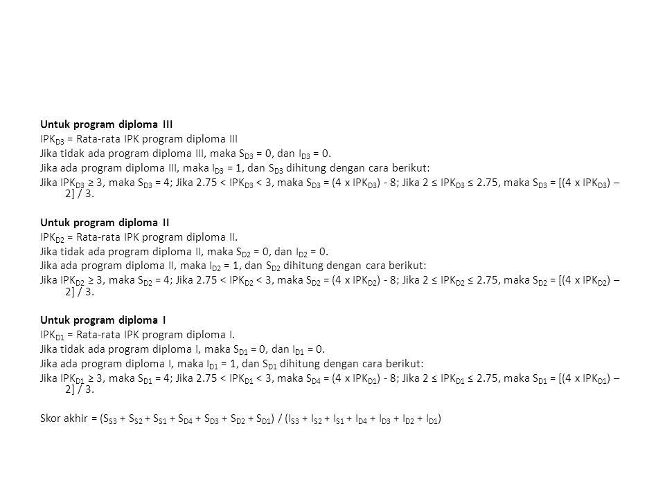Untuk program diploma III IPK D3 = Rata-rata IPK program diploma III Jika tidak ada program diploma III, maka S D3 = 0, dan I D3 = 0. Jika ada program