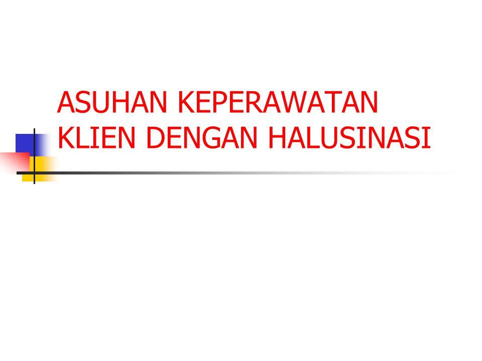 Penkes Keluarga untuk Merawat Klien Halusinasi Buat kontrak Jelaskan: Apa halusinasi.