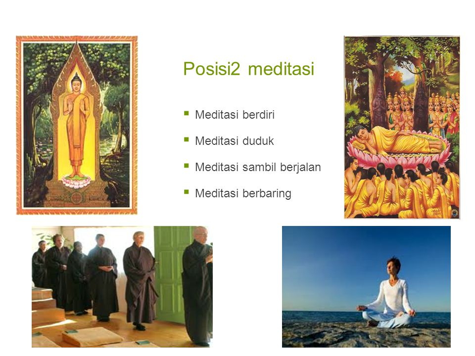 Posisi2 meditasi  Meditasi berdiri  Meditasi duduk  Meditasi sambil berjalan  Meditasi berbaring