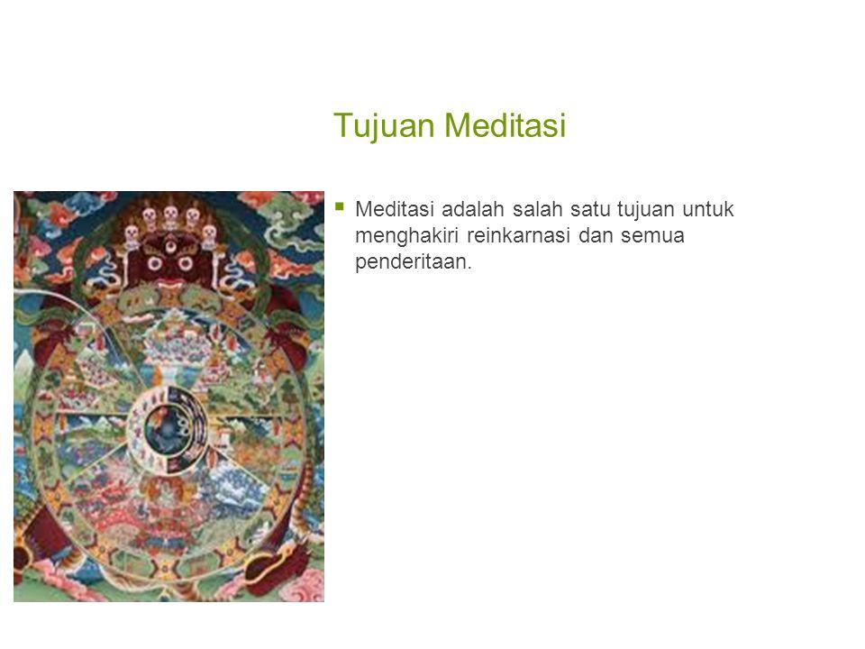 Tujuan Meditasi  Meditasi adalah salah satu tujuan untuk menghakiri reinkarnasi dan semua penderitaan.