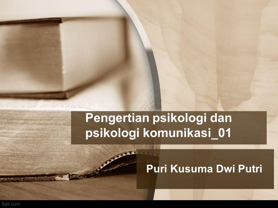 Pengertian psikologi dan psikologi komunikasi_01 Puri Kusuma Dwi Putri