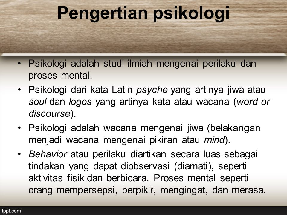 Pengertian psikologi Psikologi adalah studi ilmiah mengenai perilaku dan proses mental. Psikologi dari kata Latin psyche yang artinya jiwa atau soul d
