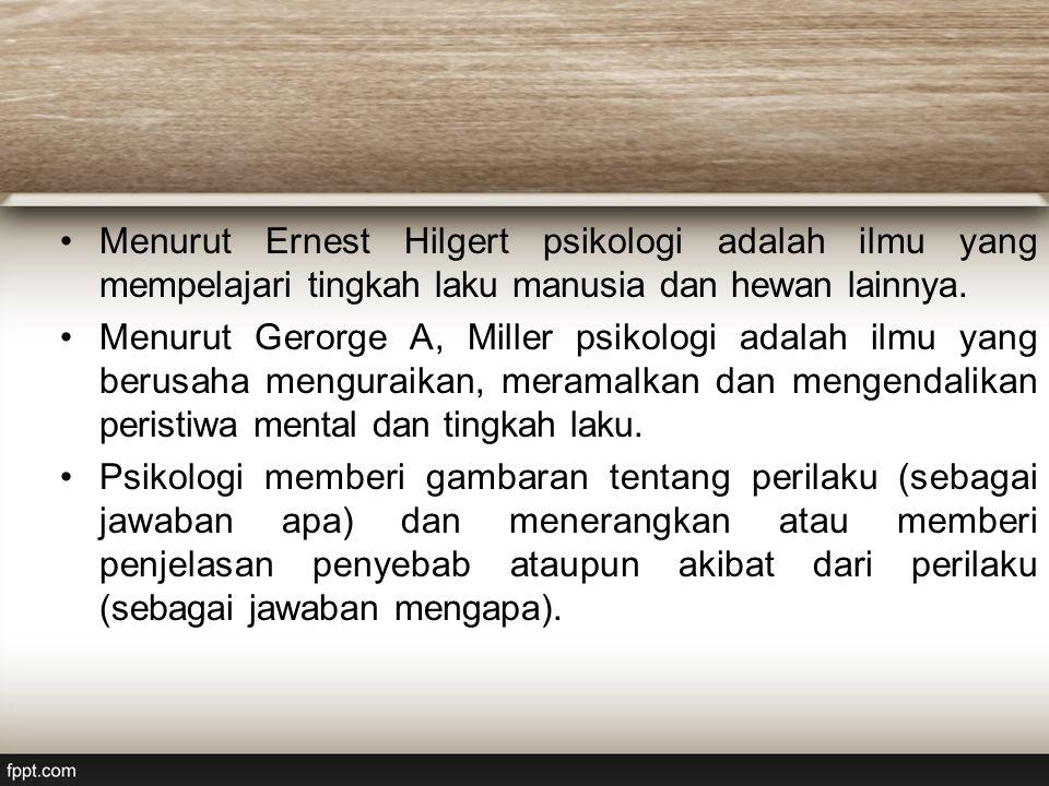 Menurut Ernest Hilgert psikologi adalah ilmu yang mempelajari tingkah laku manusia dan hewan lainnya. Menurut Gerorge A, Miller psikologi adalah ilmu