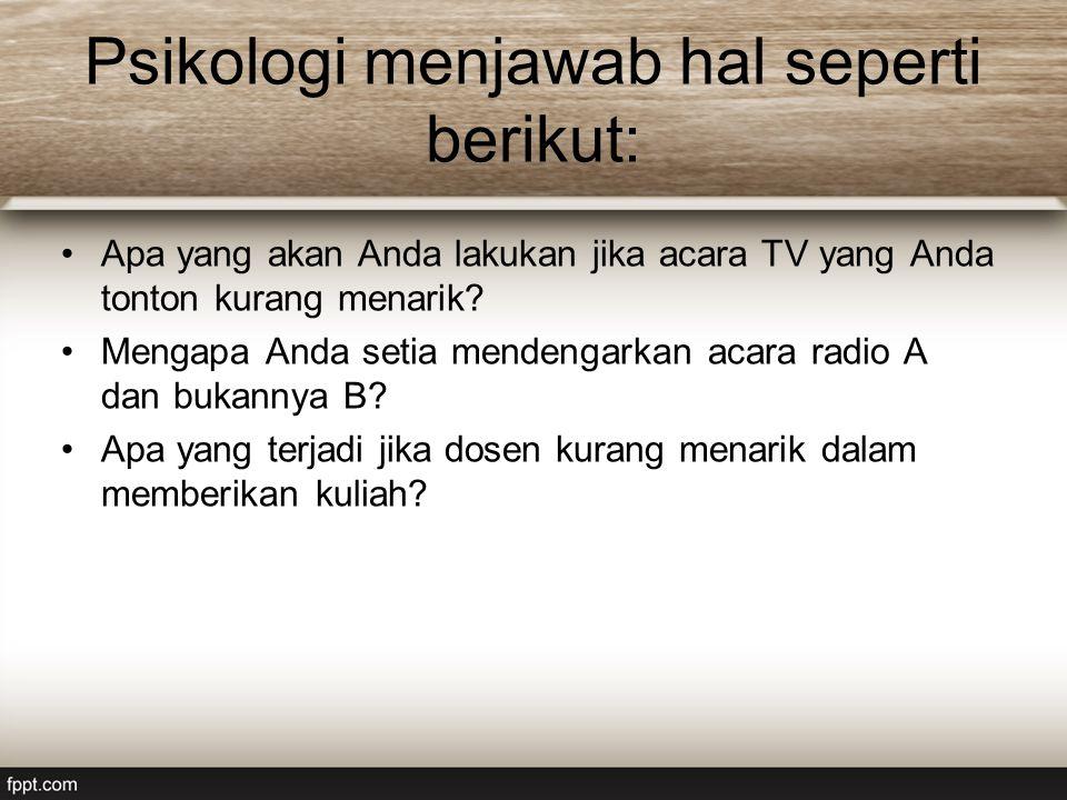 Psikologi menjawab hal seperti berikut: Apa yang akan Anda lakukan jika acara TV yang Anda tonton kurang menarik? Mengapa Anda setia mendengarkan acar
