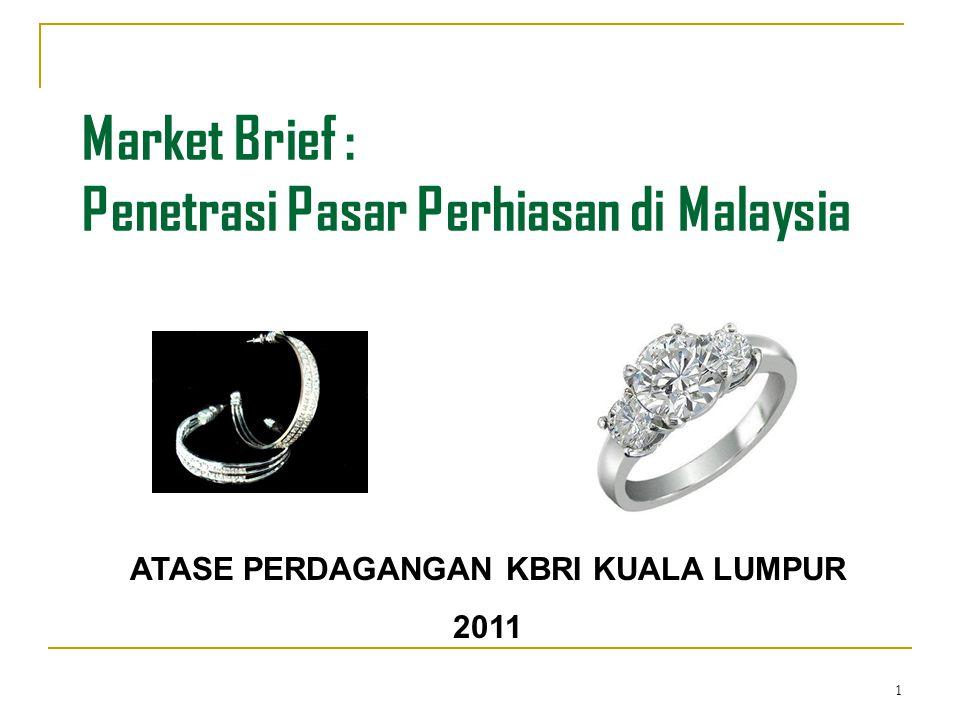 1 Market Brief : Penetrasi Pasar Perhiasan di Malaysia ATASE PERDAGANGAN KBRI KUALA LUMPUR 2011