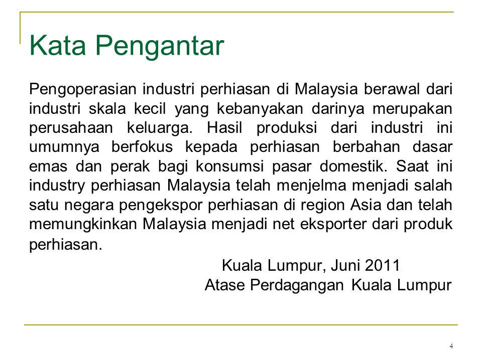4 Kata Pengantar Pengoperasian industri perhiasan di Malaysia berawal dari industri skala kecil yang kebanyakan darinya merupakan perusahaan keluarga.