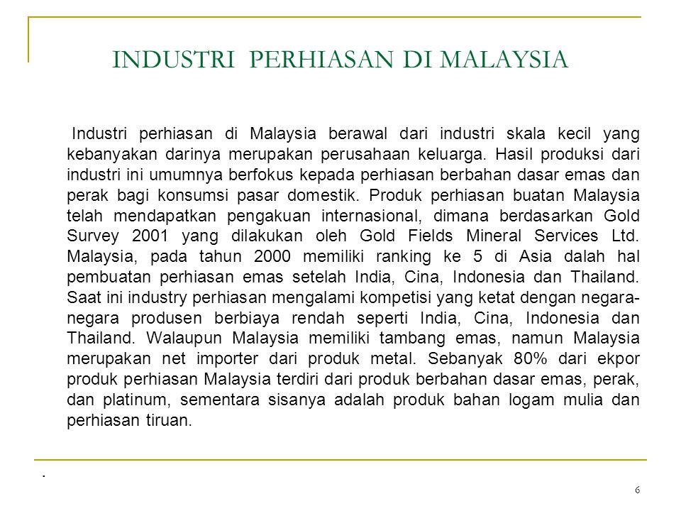 INDUSTRI PERHIASAN DI MALAYSIA Industri perhiasan di Malaysia berawal dari industri skala kecil yang kebanyakan darinya merupakan perusahaan keluarga.
