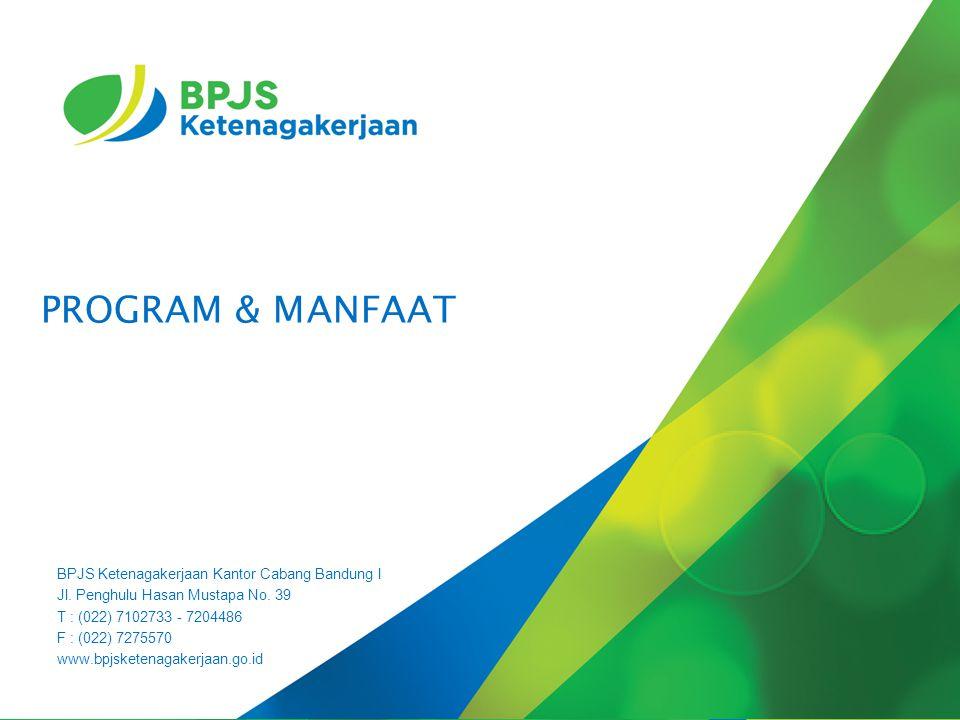 PROGRAM & MANFAAT BPJS Ketenagakerjaan Kantor Cabang Bandung I Jl. Penghulu Hasan Mustapa No. 39 T : (022) 7102733 - 7204486 F : (022) 7275570 www.bpj
