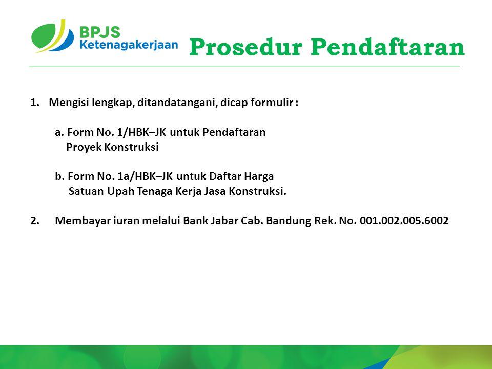 Prosedur Pendaftaran 1.Mengisi lengkap, ditandatangani, dicap formulir : a. Form No. 1/HBK–JK untuk Pendaftaran Proyek Konstruksi b. Form No. 1a/HBK–J