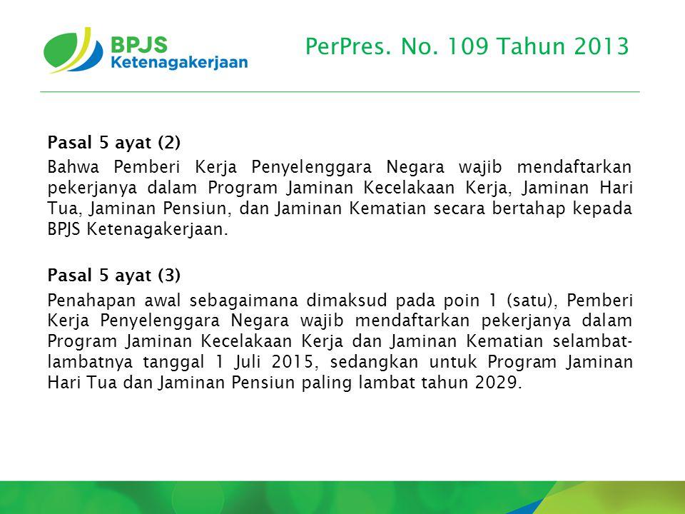 PerPres. No. 109 Tahun 2013 Pasal 5 ayat (2) Bahwa Pemberi Kerja Penyelenggara Negara wajib mendaftarkan pekerjanya dalam Program Jaminan Kecelakaan K