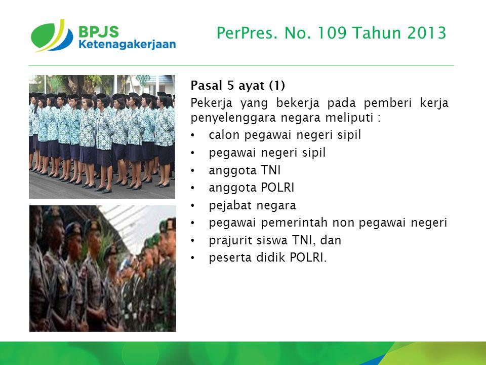 PerPres. No. 109 Tahun 2013 Pasal 5 ayat (1) Pekerja yang bekerja pada pemberi kerja penyelenggara negara meliputi : calon pegawai negeri sipil pegawa