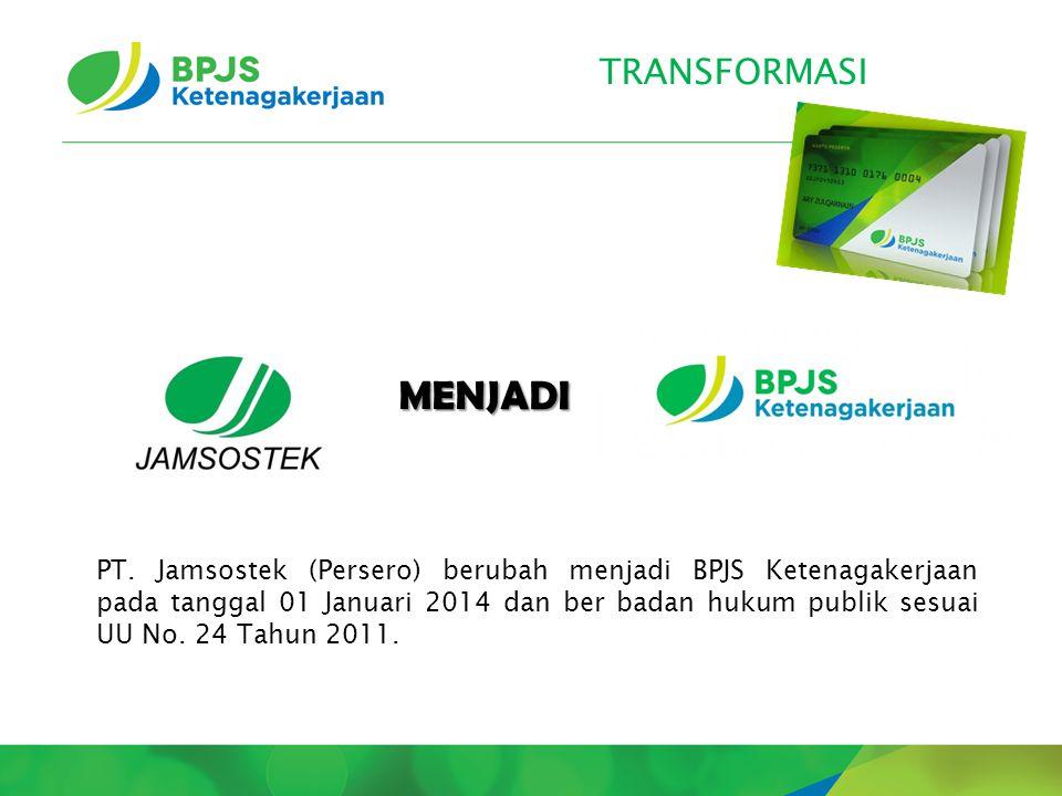 TRANSFORMASI MENJADI PT. Jamsostek (Persero) berubah menjadi BPJS Ketenagakerjaan pada tanggal 01 Januari 2014 dan ber badan hukum publik sesuai UU No