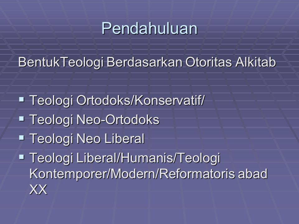 Pendahuluan BentukTeologi Berdasarkan Otoritas Alkitab  Teologi Ortodoks/Konservatif/  Teologi Neo-Ortodoks  Teologi Neo Liberal  Teologi Liberal/Humanis/Teologi Kontemporer/Modern/Reformatoris abad XX