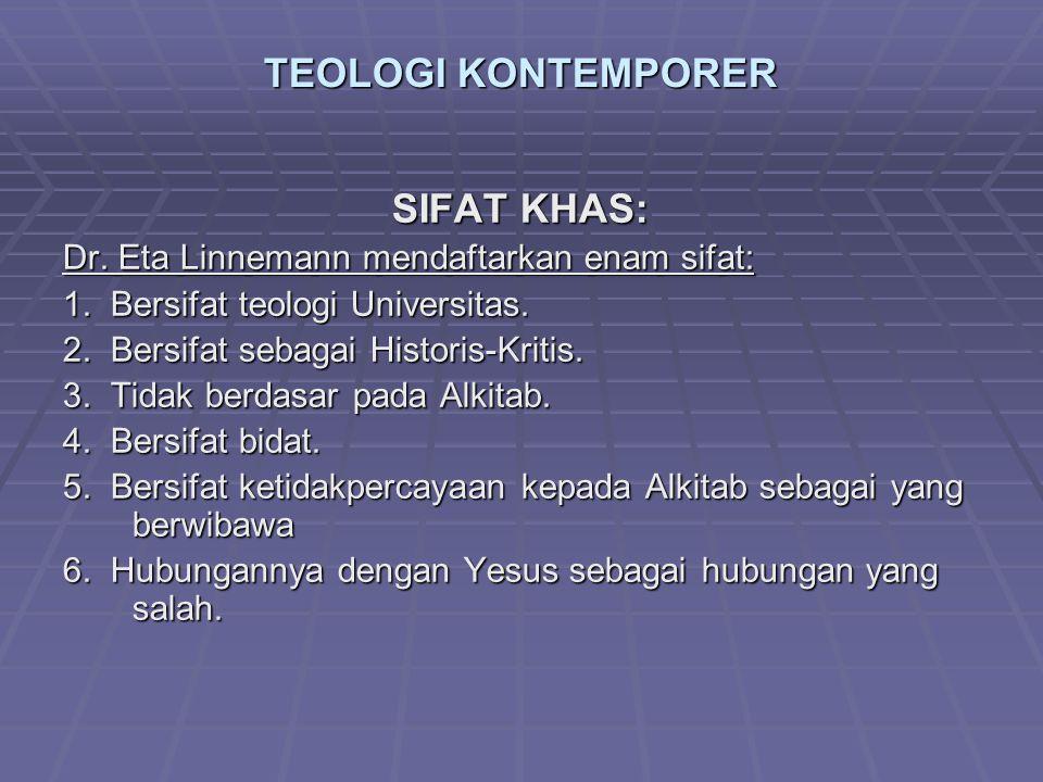TEOLOGI KONTEMPORER SIFAT KHAS: Dr.Eta Linnemann mendaftarkan enam sifat: 1.