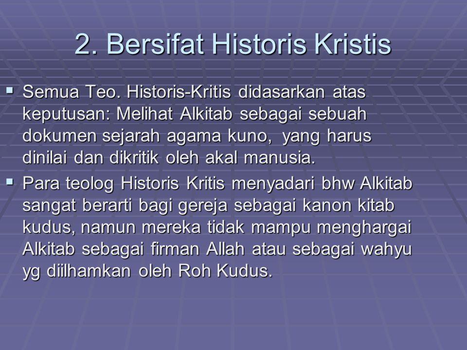 2. Bersifat Historis Kristis  Semua Teo. Historis-Kritis didasarkan atas keputusan: Melihat Alkitab sebagai sebuah dokumen sejarah agama kuno, yang h
