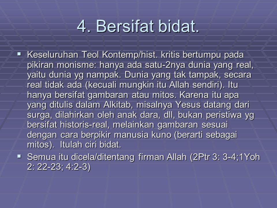 4.Bersifat bidat.  Keseluruhan Teol Kontemp/hist.