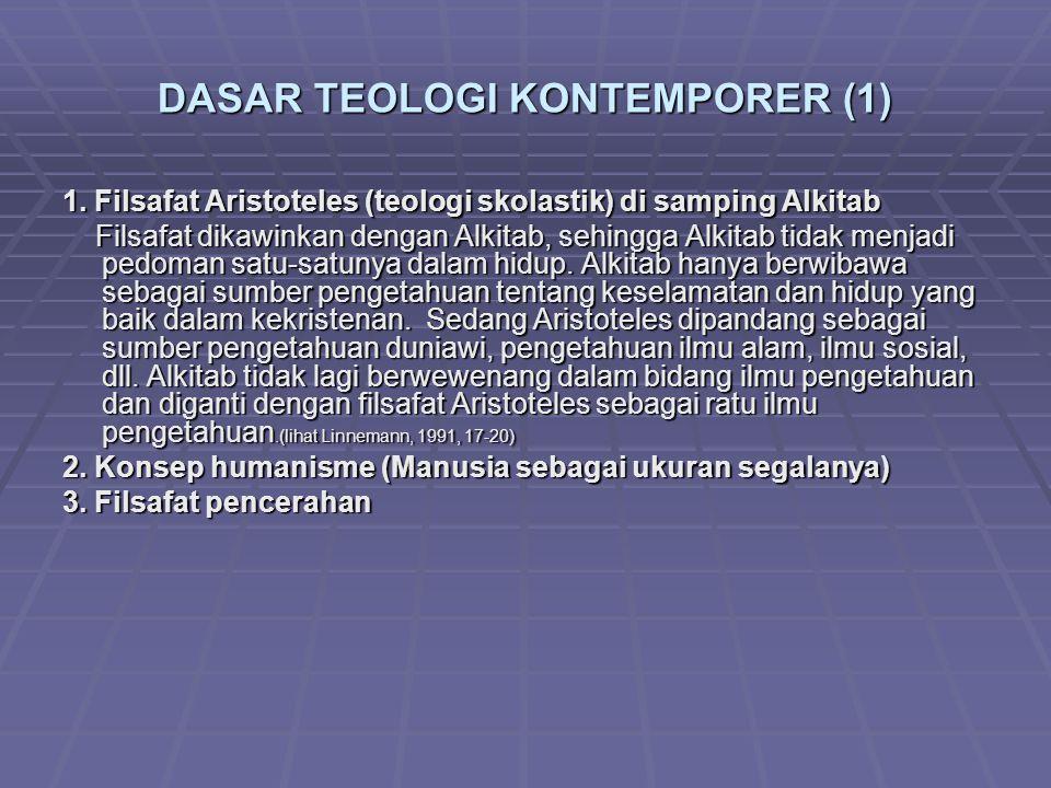 DASAR TEOLOGI KONTEMPORER (1) 1. Filsafat Aristoteles (teologi skolastik) di samping Alkitab Filsafat dikawinkan dengan Alkitab, sehingga Alkitab tida