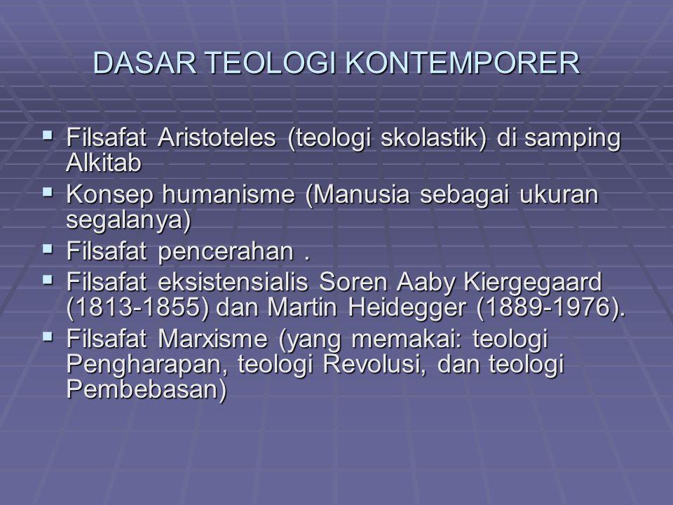 DASAR TEOLOGI KONTEMPORER  Filsafat Aristoteles (teologi skolastik) di samping Alkitab  Konsep humanisme (Manusia sebagai ukuran segalanya)  Filsafat pencerahan.