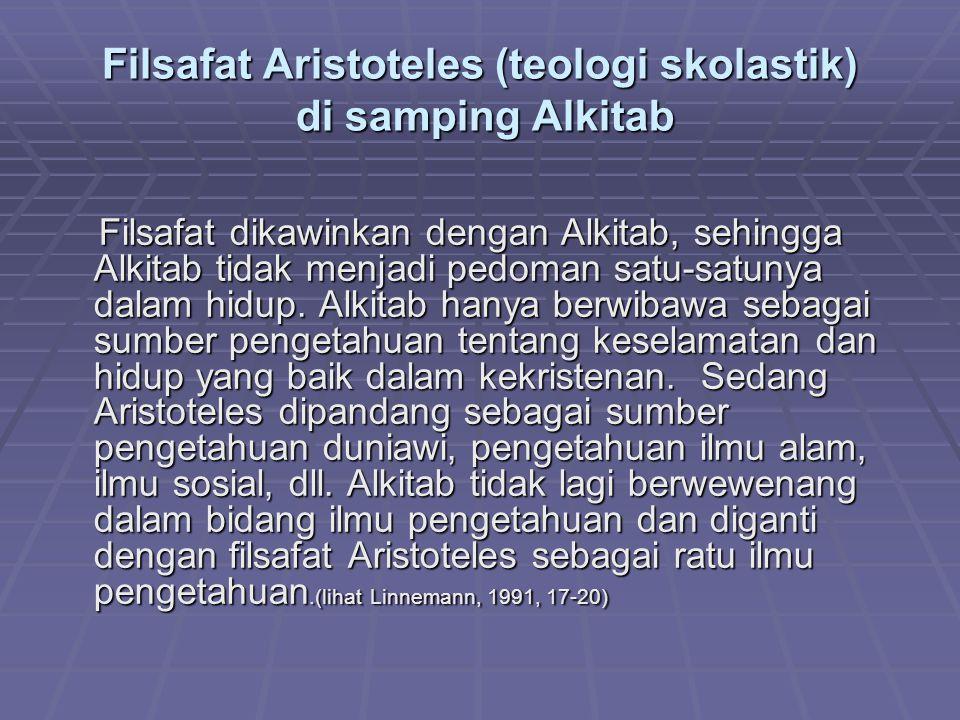 Filsafat Aristoteles (teologi skolastik) di samping Alkitab Filsafat dikawinkan dengan Alkitab, sehingga Alkitab tidak menjadi pedoman satu-satunya dalam hidup.