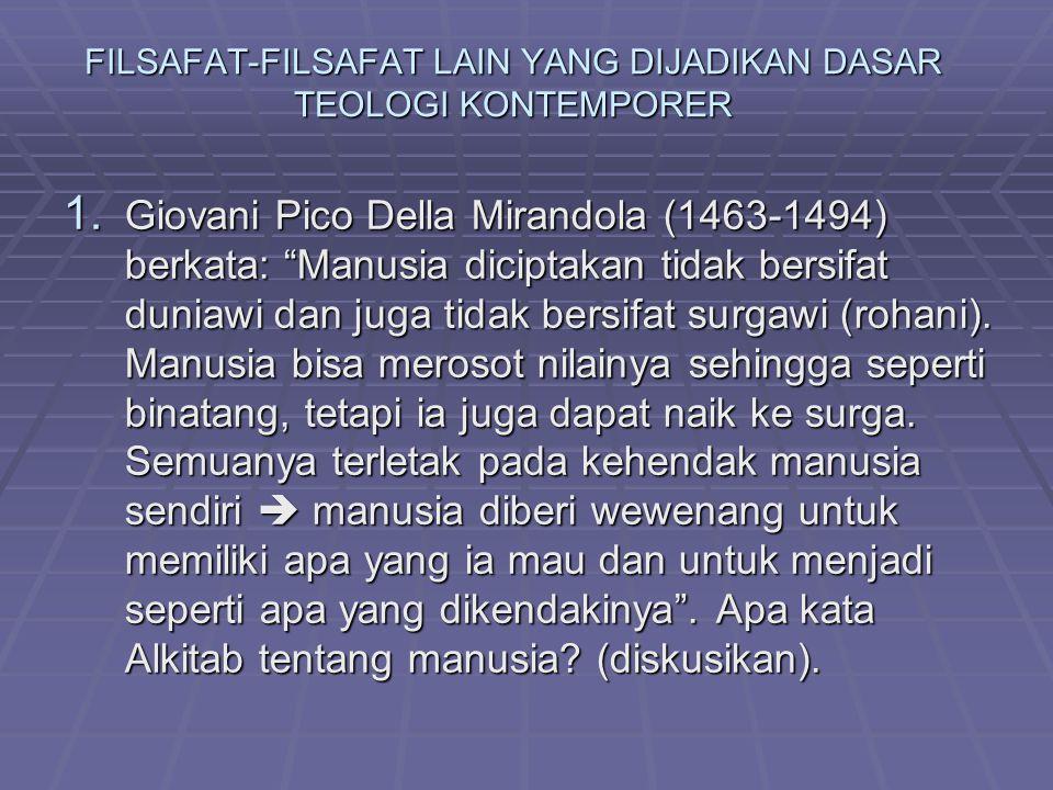 """FILSAFAT-FILSAFAT LAIN YANG DIJADIKAN DASAR TEOLOGI KONTEMPORER 1. Giovani Pico Della Mirandola (1463-1494) berkata: """"Manusia diciptakan tidak bersifa"""