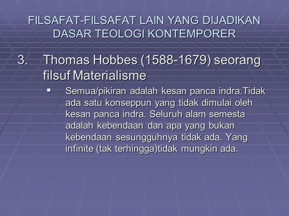 FILSAFAT-FILSAFAT LAIN YANG DIJADIKAN DASAR TEOLOGI KONTEMPORER 3. Thomas Hobbes (1588-1679) seorang filsuf Materialisme  Semua/pikiran adalah kesan