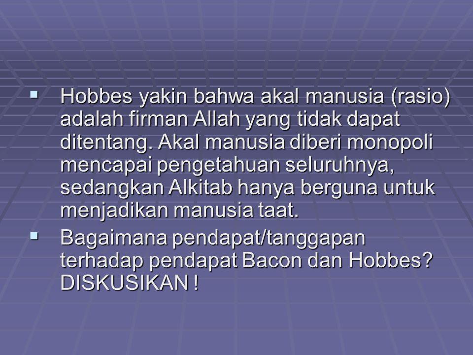  Hobbes yakin bahwa akal manusia (rasio) adalah firman Allah yang tidak dapat ditentang. Akal manusia diberi monopoli mencapai pengetahuan seluruhnya