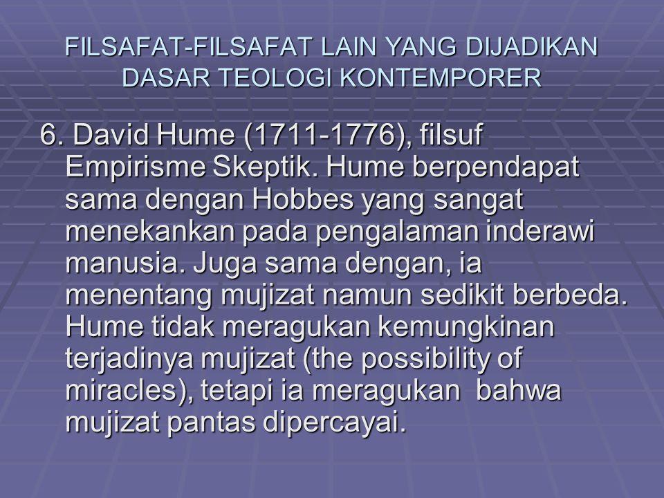 FILSAFAT-FILSAFAT LAIN YANG DIJADIKAN DASAR TEOLOGI KONTEMPORER 6. David Hume (1711-1776), filsuf Empirisme Skeptik. Hume berpendapat sama dengan Hobb