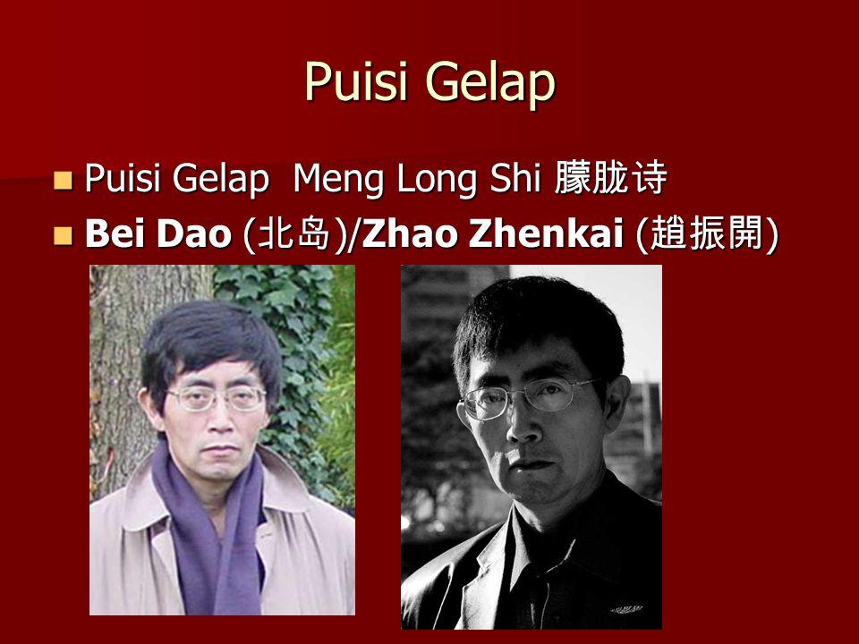 Puisi Gelap Puisi Gelap Meng Long Shi 朦胧诗 Puisi Gelap Meng Long Shi 朦胧诗 Bei Dao ( 北岛 )/Zhao Zhenkai ( 趙振開 ) Bei Dao ( 北岛 )/Zhao Zhenkai ( 趙振開 )