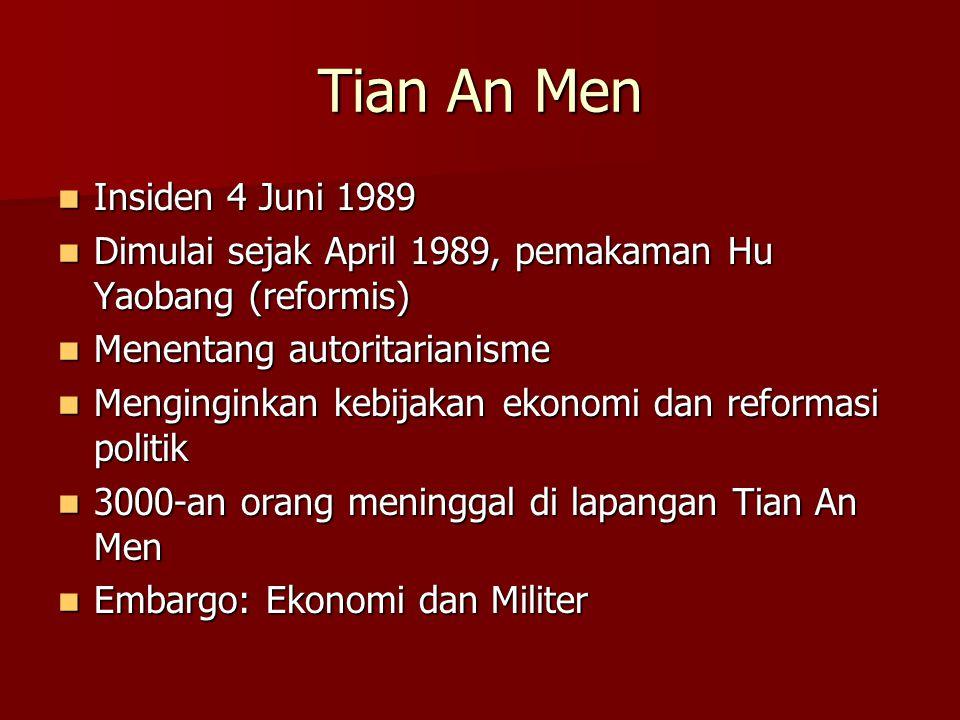 Tian An Men Insiden 4 Juni 1989 Insiden 4 Juni 1989 Dimulai sejak April 1989, pemakaman Hu Yaobang (reformis) Dimulai sejak April 1989, pemakaman Hu Y
