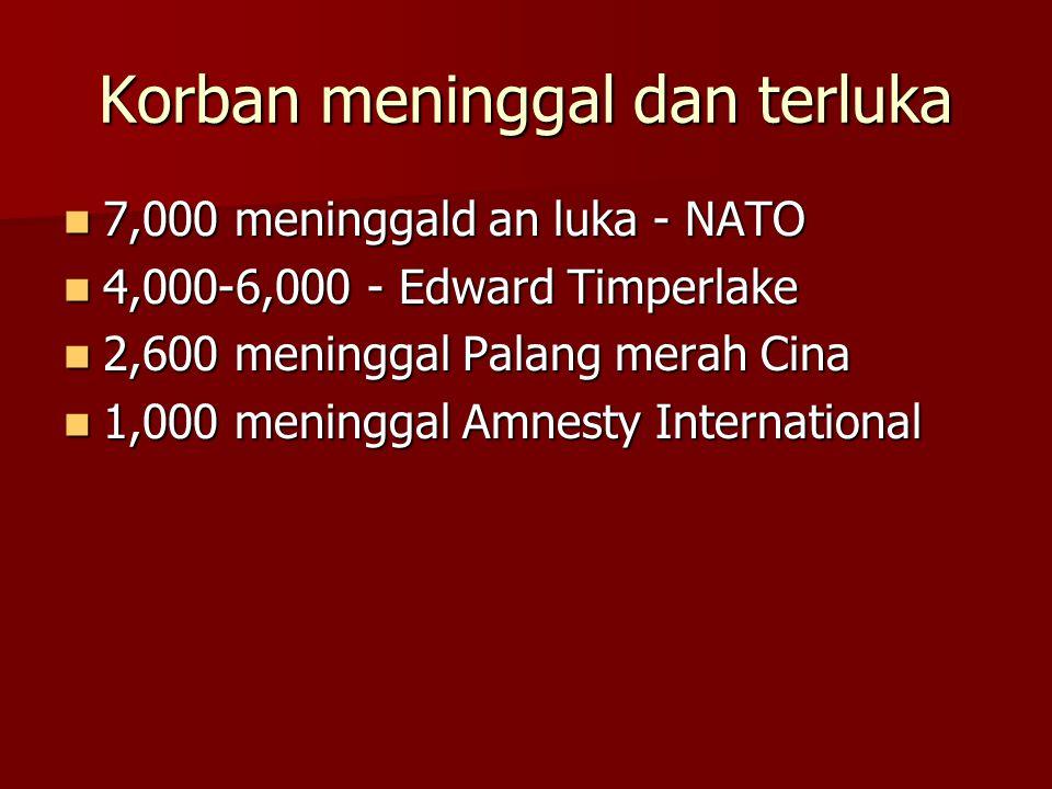 Korban meninggal dan terluka 7,000 meninggald an luka - NATO 7,000 meninggald an luka - NATO 4,000-6,000 - Edward Timperlake 4,000-6,000 - Edward Timp