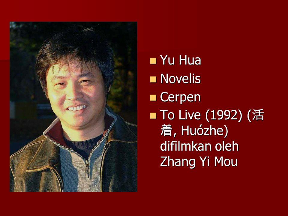 Yu Hua Yu Hua Novelis Novelis Cerpen Cerpen To Live (1992) ( 活 着, Huózhe) difilmkan oleh Zhang Yi Mou To Live (1992) ( 活 着, Huózhe) difilmkan oleh Zha