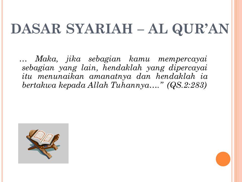 DASAR SYARIAH – AL QUR'AN … Maka, jika sebagian kamu mempercayai sebagian yang lain, hendaklah yang dipercayai itu menunaikan amanatnya dan hendaklah