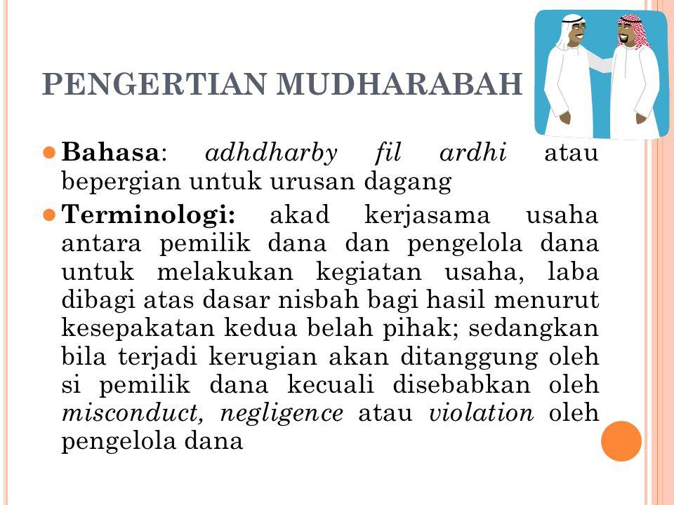 PENGERTIAN MUDHARABAH ● Bahasa : adhdharby fil ardhi atau bepergian untuk urusan dagang ● Terminologi: akad kerjasama usaha antara pemilik dana dan pe