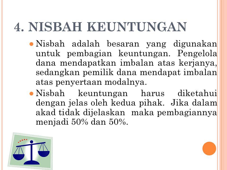 4. NISBAH KEUNTUNGAN ●Nisbah adalah besaran yang digunakan untuk pembagian keuntungan. Pengelola dana mendapatkan imbalan atas kerjanya, sedangkan pem
