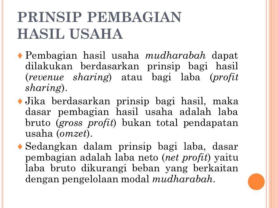PRINSIP PEMBAGIAN HASIL USAHA ♦Pembagian hasil usaha mudharabah dapat dilakukan berdasarkan prinsip bagi hasil ( revenue sharing ) atau bagi laba ( pr