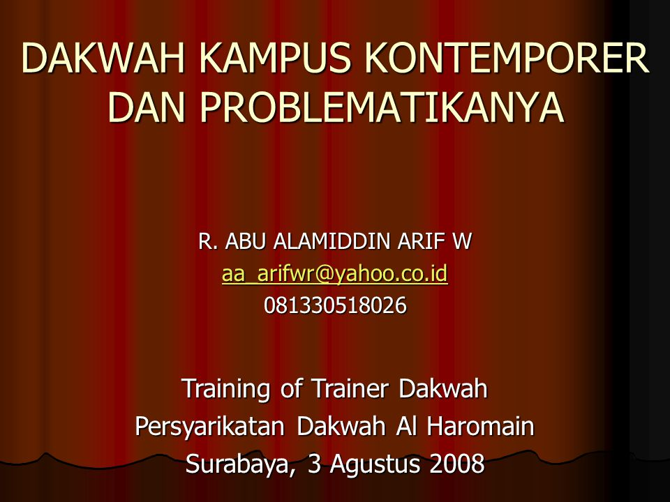 DAKWAH KAMPUS KONTEMPORER DAN PROBLEMATIKANYA R. ABU ALAMIDDIN ARIF W aa_arifwr@yahoo.co.id 081330518026 Training of Trainer Dakwah Persyarikatan Dakw