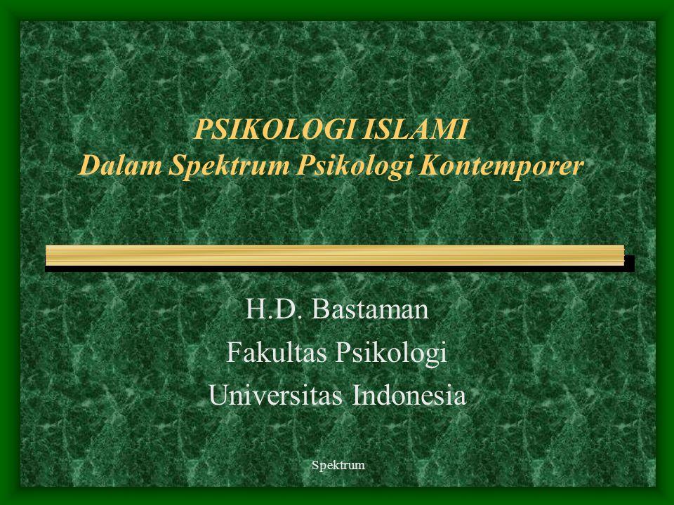 Spektrum PSIKOLOGI ISLAMI Dalam Spektrum Psikologi Kontemporer H.D. Bastaman Fakultas Psikologi Universitas Indonesia