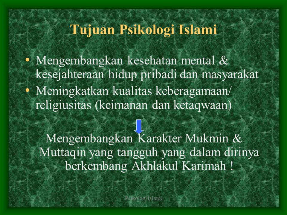 Psikologi Islami Tujuan Psikologi Islami Mengembangkan kesehatan mental & kesejahteraan hidup pribadi dan masyarakat Meningkatkan kualitas keberagamaa