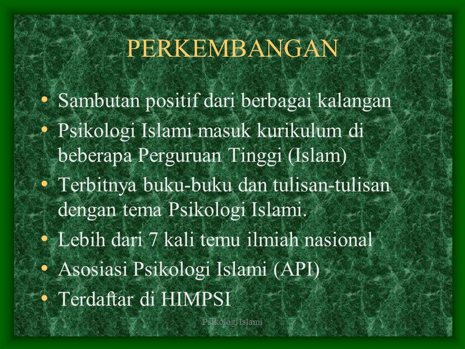 Psikologi Islami PERKEMBANGAN Sambutan positif dari berbagai kalangan Psikologi Islami masuk kurikulum di beberapa Perguruan Tinggi (Islam) Terbitnya