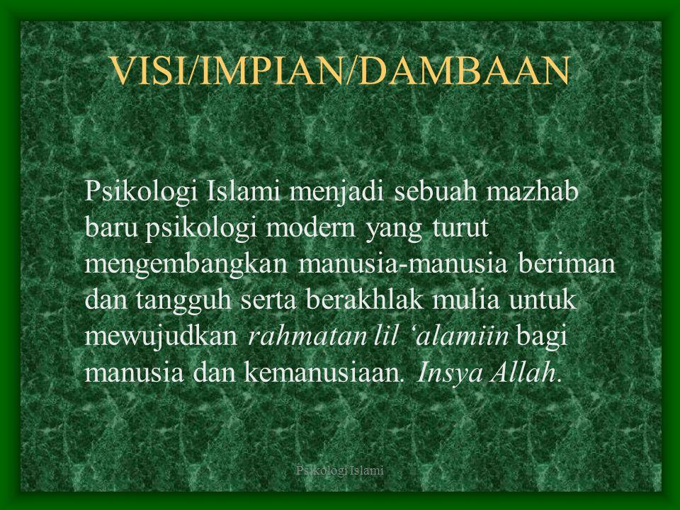 Psikologi Islami VISI/IMPIAN/DAMBAAN Psikologi Islami menjadi sebuah mazhab baru psikologi modern yang turut mengembangkan manusia-manusia beriman dan