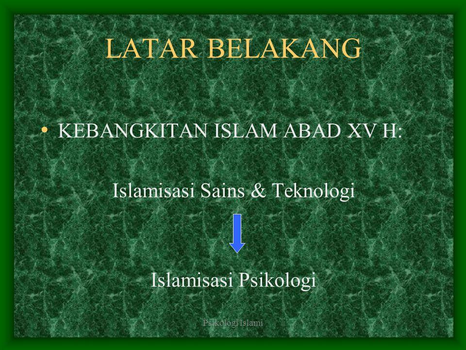 Psikologi Islami Islamisasi Sains & Teknologi Upaya mencari keterkaitan antara asas-asas dan temuan sains dan teknologi modern dengan asas-asas Islam mengenai alam dan manusia.