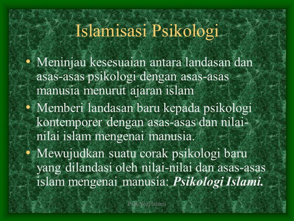 Psikologi Islami Islamisasi Psikologi Meninjau kesesuaian antara landasan dan asas-asas psikologi dengan asas-asas manusia menurut ajaran islam Member