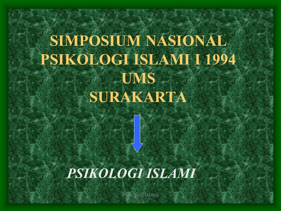 Psikologi Islami SIMPOSIUM NASIONAL PSIKOLOGI ISLAMI I 1994 UMS SURAKARTA PSIKOLOGI ISLAMI