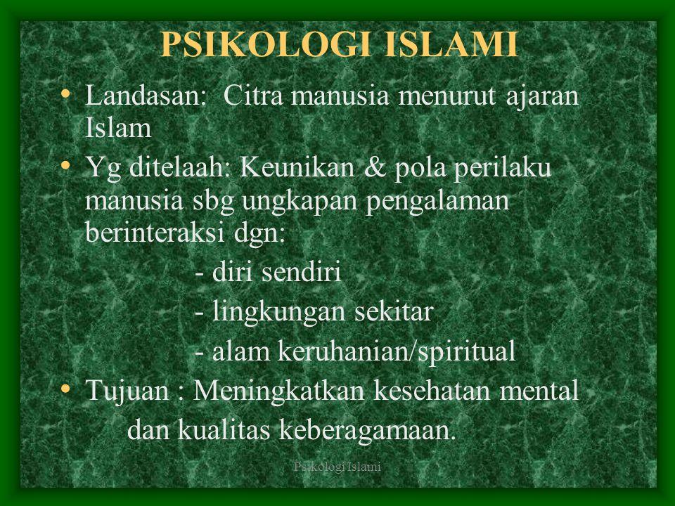 Psikologi Islami PERKEMBANGAN Sambutan positif dari berbagai kalangan Psikologi Islami masuk kurikulum di beberapa Perguruan Tinggi (Islam) Terbitnya buku-buku dan tulisan-tulisan dengan tema Psikologi Islami.