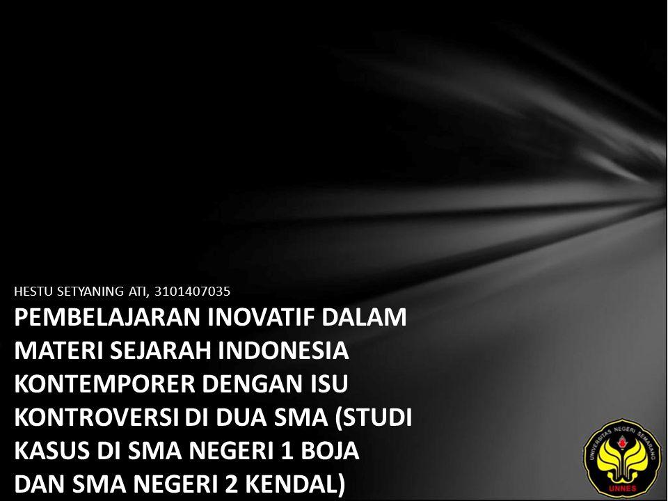 HESTU SETYANING ATI, 3101407035 PEMBELAJARAN INOVATIF DALAM MATERI SEJARAH INDONESIA KONTEMPORER DENGAN ISU KONTROVERSI DI DUA SMA (STUDI KASUS DI SMA