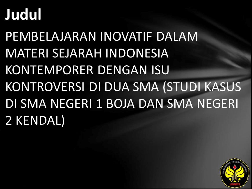 Judul PEMBELAJARAN INOVATIF DALAM MATERI SEJARAH INDONESIA KONTEMPORER DENGAN ISU KONTROVERSI DI DUA SMA (STUDI KASUS DI SMA NEGERI 1 BOJA DAN SMA NEG