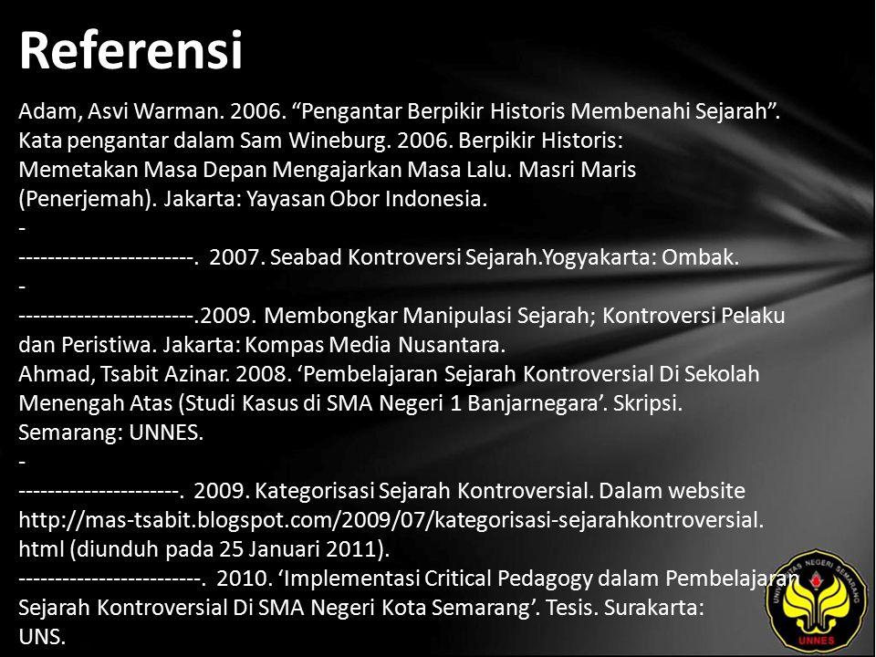 """Referensi Adam, Asvi Warman. 2006. """"Pengantar Berpikir Historis Membenahi Sejarah"""". Kata pengantar dalam Sam Wineburg. 2006. Berpikir Historis: Memeta"""