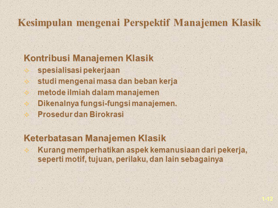 1-12 Kesimpulan mengenai Perspektif Manajemen Klasik Kontribusi Manajemen Klasik v spesialisasi pekerjaan v studi mengenai masa dan beban kerja v metode ilmiah dalam manajemen v Dikenalnya fungsi-fungsi manajemen.