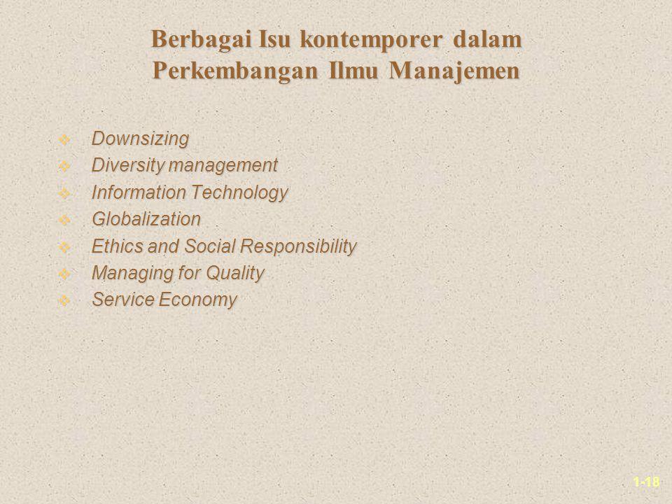 1-18 Berbagai Isu kontemporer dalam Perkembangan Ilmu Manajemen v Downsizing v Diversity management v Information Technology v Globalization v Ethics and Social Responsibility v Managing for Quality v Service Economy
